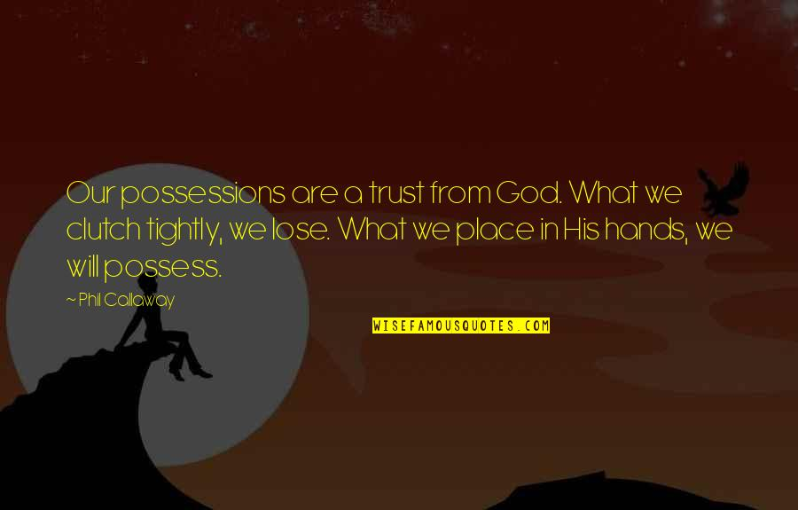 Clutch Quotes By Phil Callaway: Our possessions are a trust from God. What