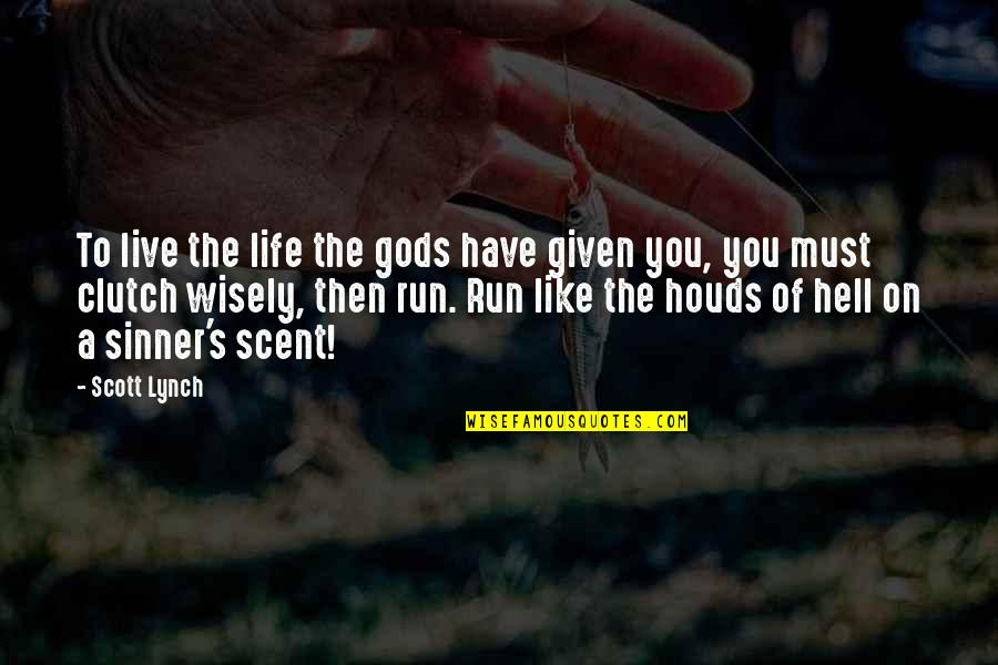 Clutch Quotes By Scott Lynch: To live the life the gods have given