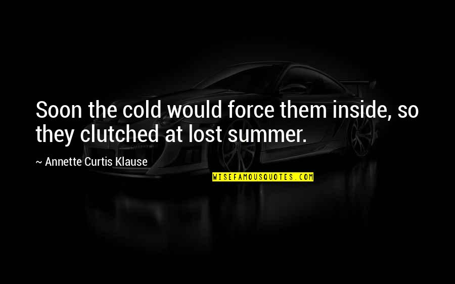 Clutched Quotes By Annette Curtis Klause: Soon the cold would force them inside, so