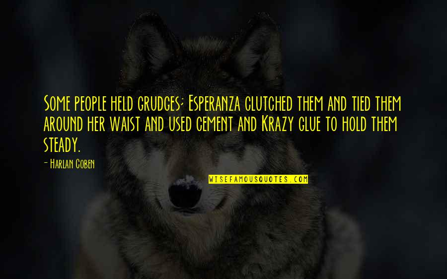 Clutched Quotes By Harlan Coben: Some people held grudges; Esperanza clutched them and