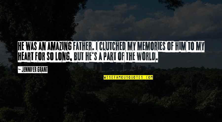 Clutched Quotes By Jennifer Grant: He was an amazing father. I clutched my