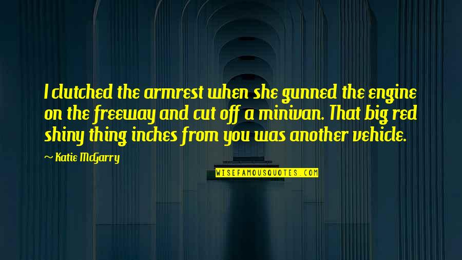 Clutched Quotes By Katie McGarry: I clutched the armrest when she gunned the