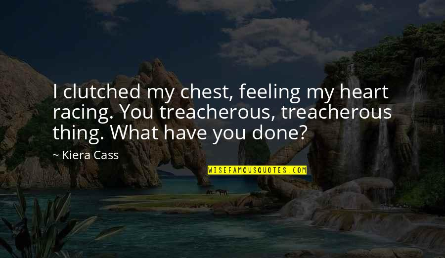 Clutched Quotes By Kiera Cass: I clutched my chest, feeling my heart racing.