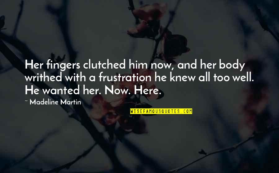 Clutched Quotes By Madeline Martin: Her fingers clutched him now, and her body