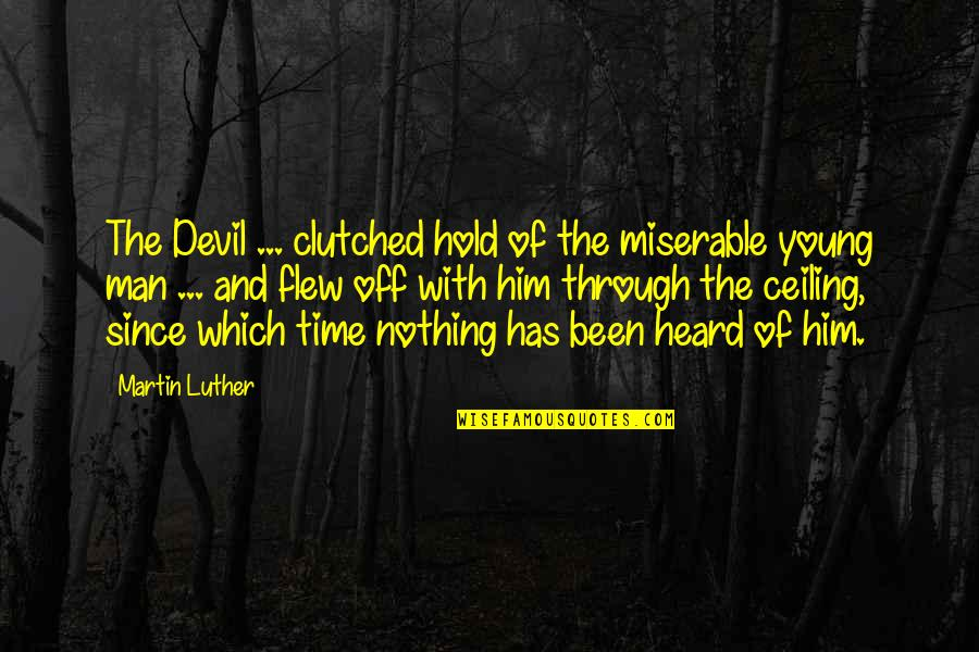 Clutched Quotes By Martin Luther: The Devil ... clutched hold of the miserable