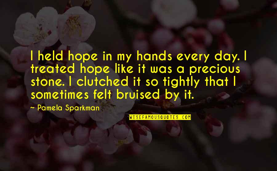 Clutched Quotes By Pamela Sparkman: I held hope in my hands every day.