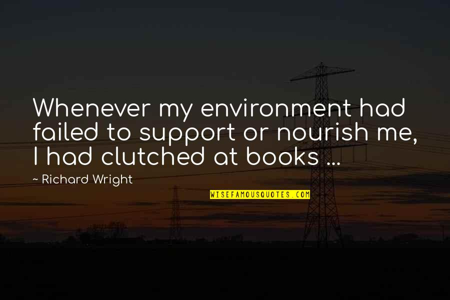 Clutched Quotes By Richard Wright: Whenever my environment had failed to support or