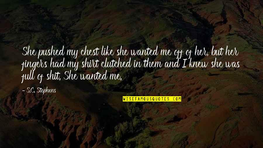 Clutched Quotes By S.C. Stephens: She pushed my chest like she wanted me