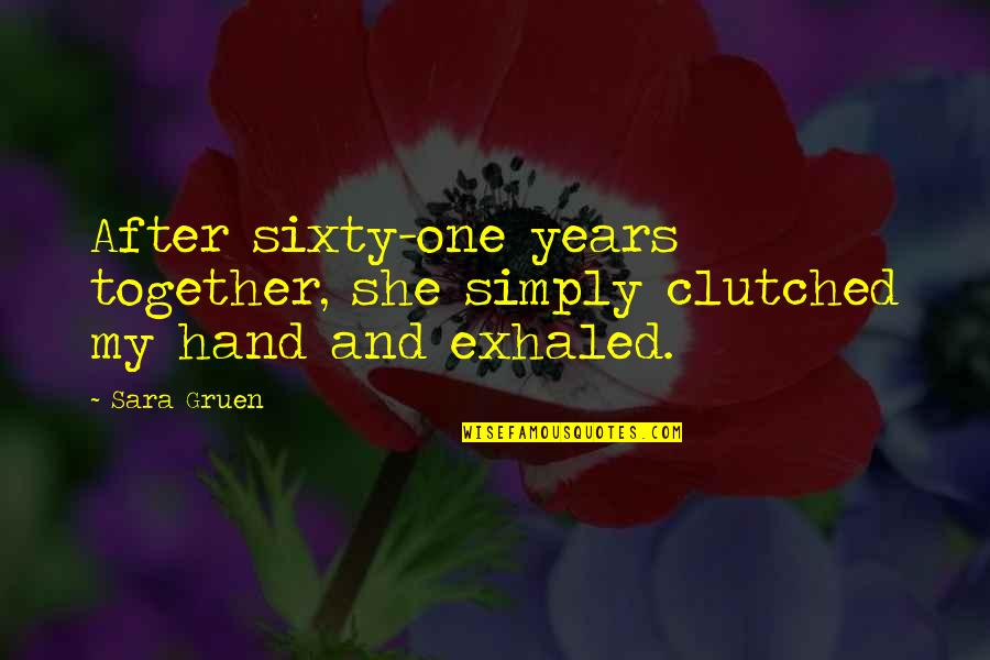 Clutched Quotes By Sara Gruen: After sixty-one years together, she simply clutched my