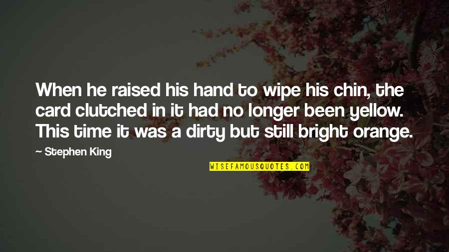Clutched Quotes By Stephen King: When he raised his hand to wipe his