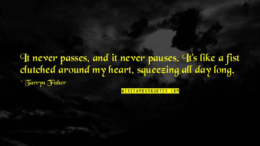 Clutched Quotes By Tarryn Fisher: It never passes, and it never pauses. It's