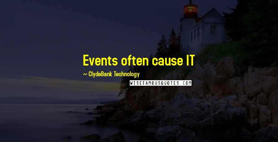 ClydeBank Technology quotes: Events often cause IT