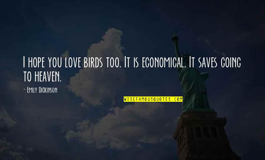 Cme Group Gold Quotes By Emily Dickinson: I hope you love birds too. It is