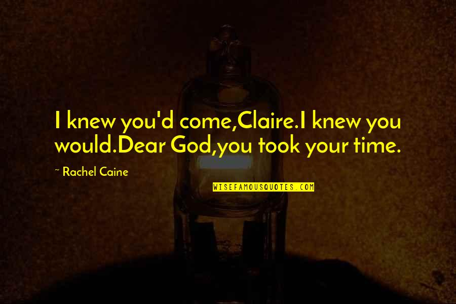 Cme Group Gold Quotes By Rachel Caine: I knew you'd come,Claire.I knew you would.Dear God,you