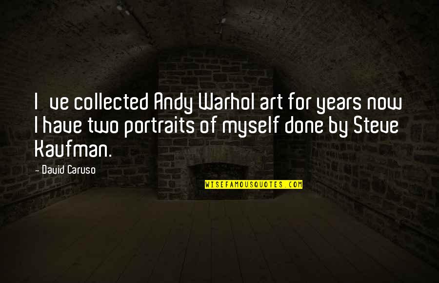 Cmo Bond Quotes By David Caruso: I've collected Andy Warhol art for years now