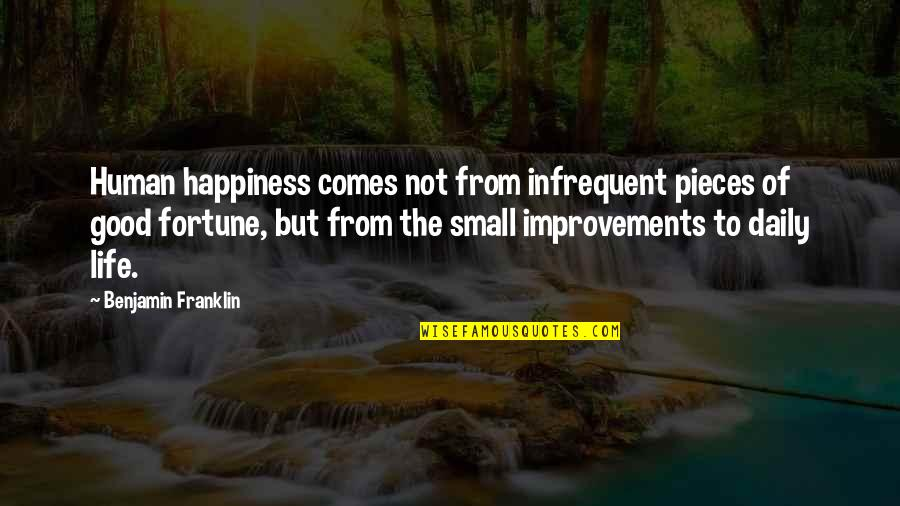 Cnbc Mobile Quotes By Benjamin Franklin: Human happiness comes not from infrequent pieces of