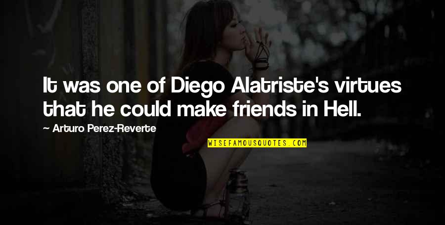Cnbookseries Quotes By Arturo Perez-Reverte: It was one of Diego Alatriste's virtues that