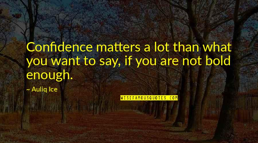 Cnbookseries Quotes By Auliq Ice: Confidence matters a lot than what you want