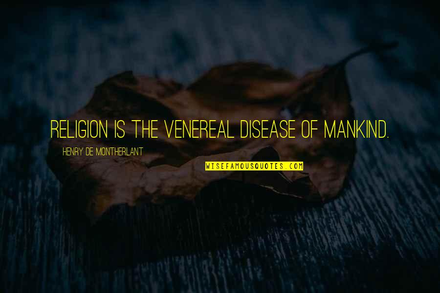 Cnbookseries Quotes By Henry De Montherlant: Religion is the venereal disease of mankind.