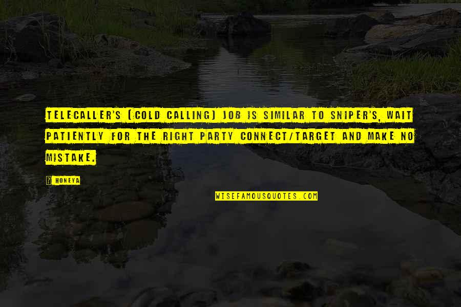 Cnbookseries Quotes By Honeya: TeleCaller's (cold calling) job is similar to sniper's,
