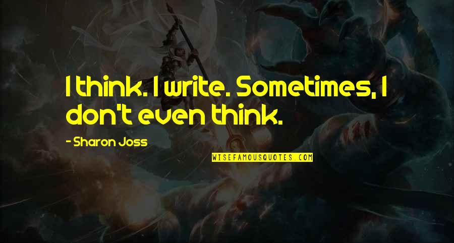 Cnbookseries Quotes By Sharon Joss: I think. I write. Sometimes, I don't even