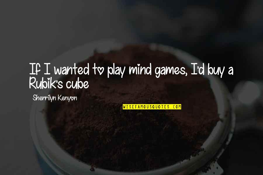 Cnbookseries Quotes By Sherrilyn Kenyon: If I wanted to play mind games, I'd