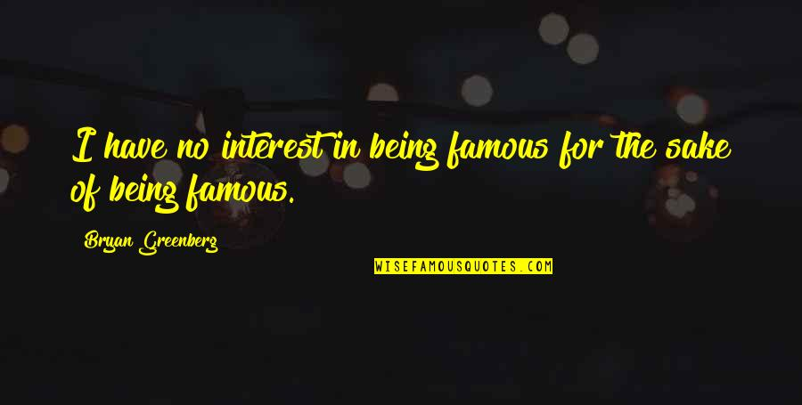 Co-creation Famous Quotes By Bryan Greenberg: I have no interest in being famous for