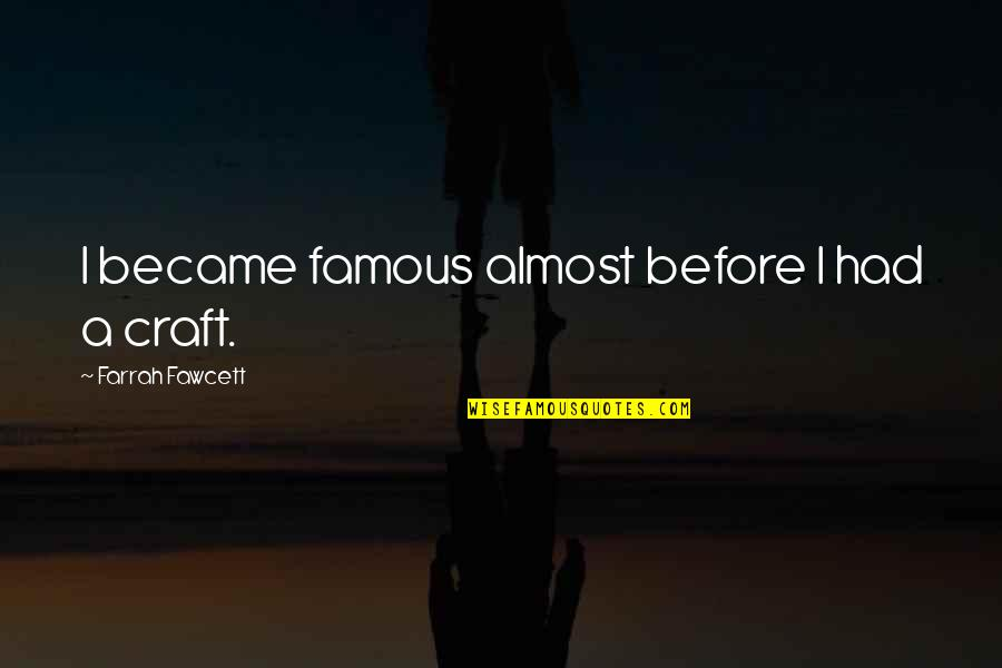 Co-creation Famous Quotes By Farrah Fawcett: I became famous almost before I had a