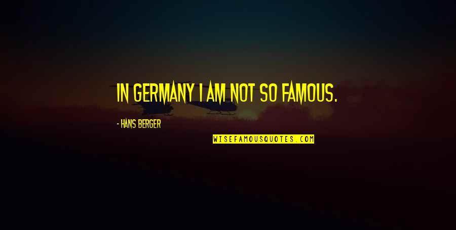 Co-creation Famous Quotes By Hans Berger: In Germany I am not so famous.
