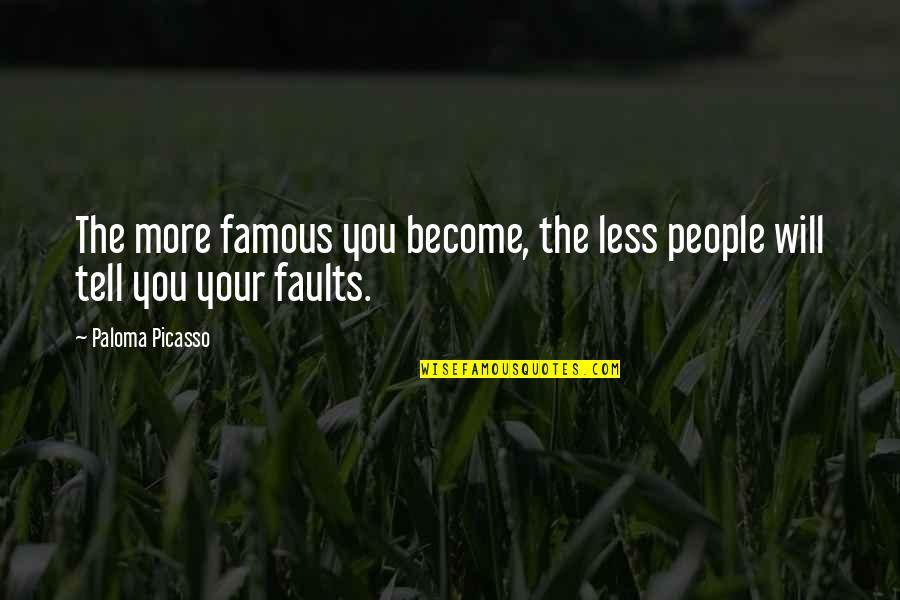 Co-creation Famous Quotes By Paloma Picasso: The more famous you become, the less people