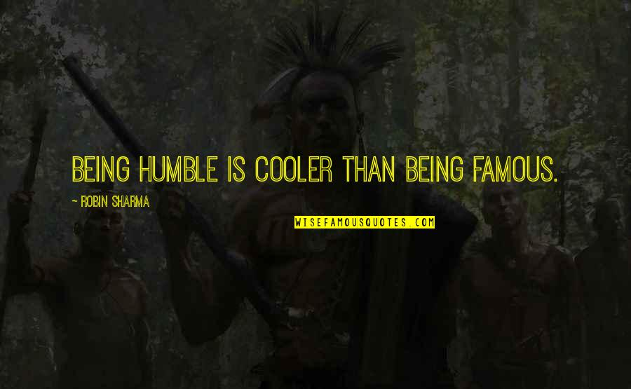 Co-creation Famous Quotes By Robin Sharma: Being humble is cooler than being famous.