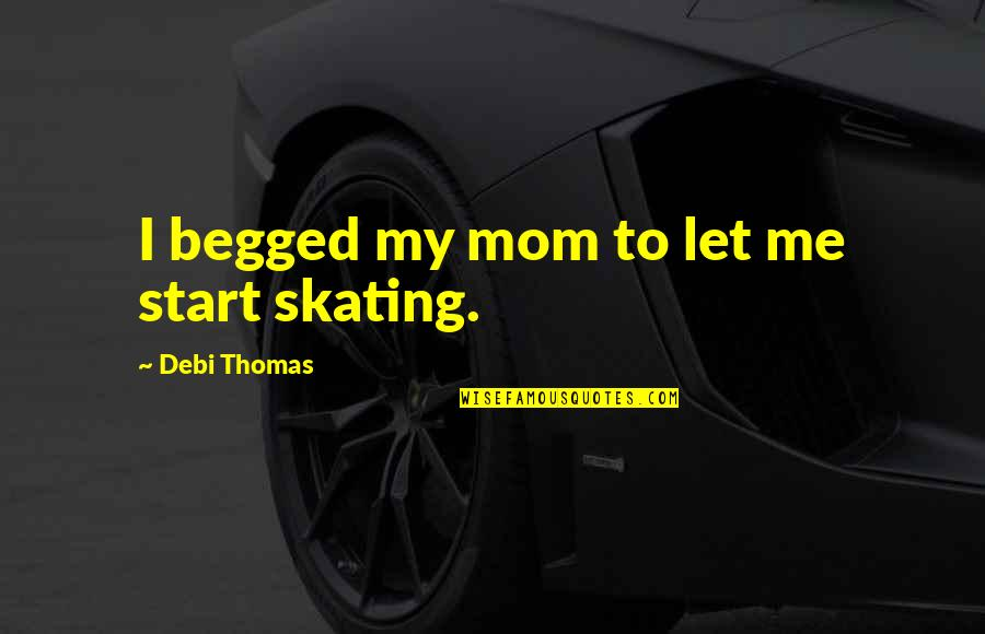 Co To Znaczy Quotes By Debi Thomas: I begged my mom to let me start