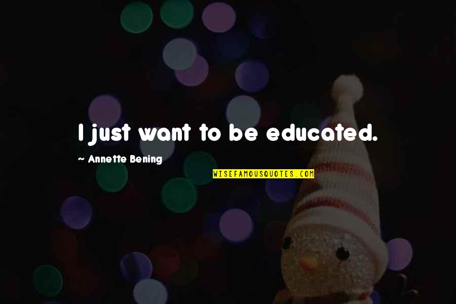 Coach Carter Ty Crane Quotes By Annette Bening: I just want to be educated.