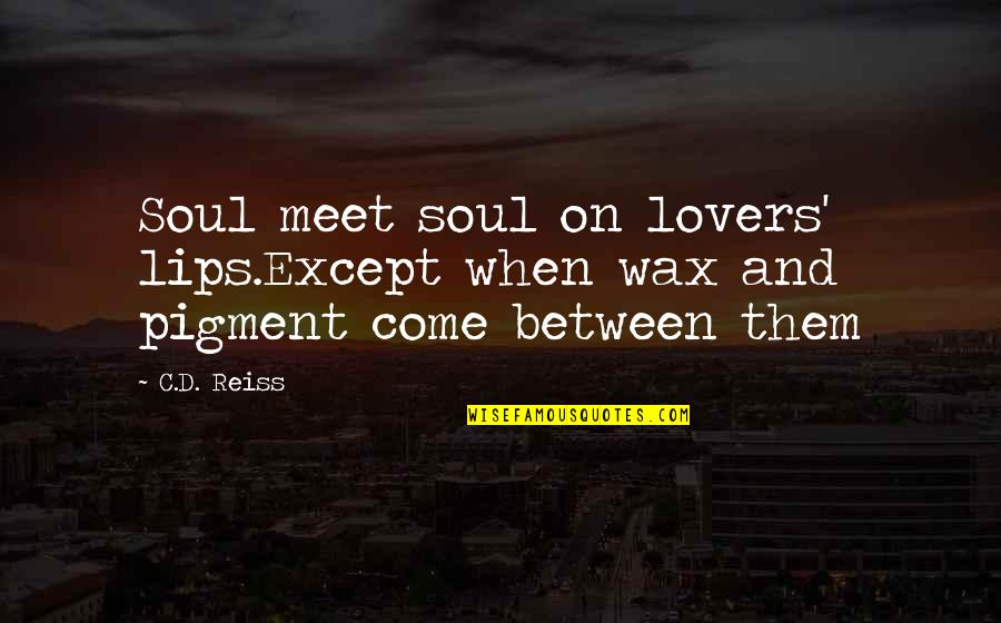 Coach Carter Ty Crane Quotes By C.D. Reiss: Soul meet soul on lovers' lips.Except when wax