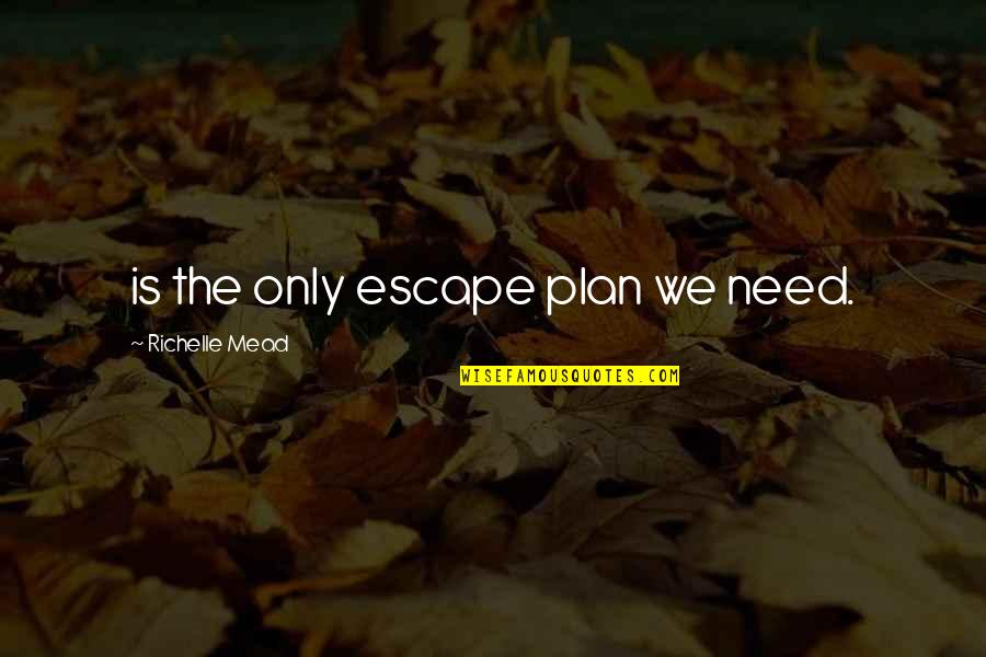 Coach Carter Ty Crane Quotes By Richelle Mead: is the only escape plan we need.