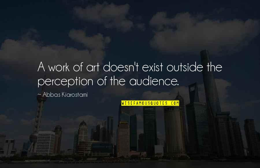 Coach Chris Petersen Quotes By Abbas Kiarostami: A work of art doesn't exist outside the