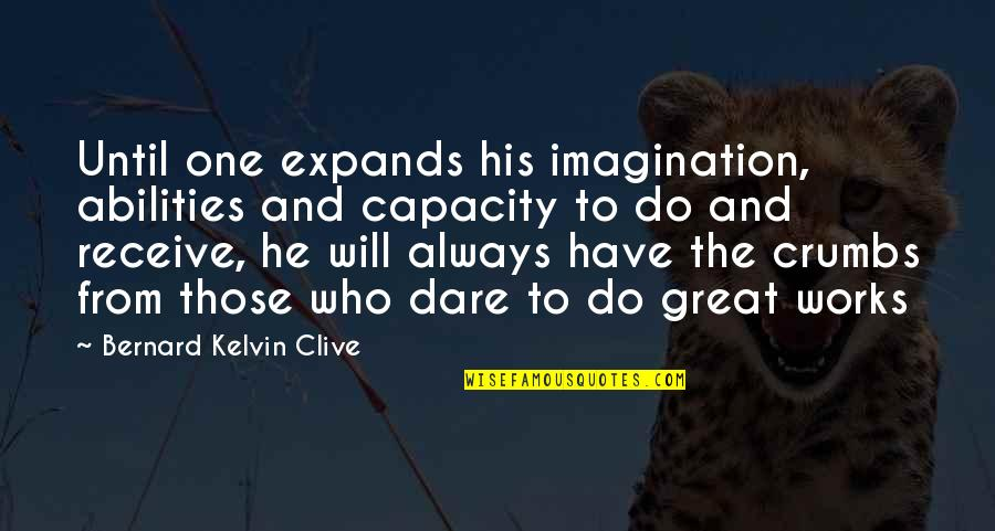 Coach Chris Petersen Quotes By Bernard Kelvin Clive: Until one expands his imagination, abilities and capacity