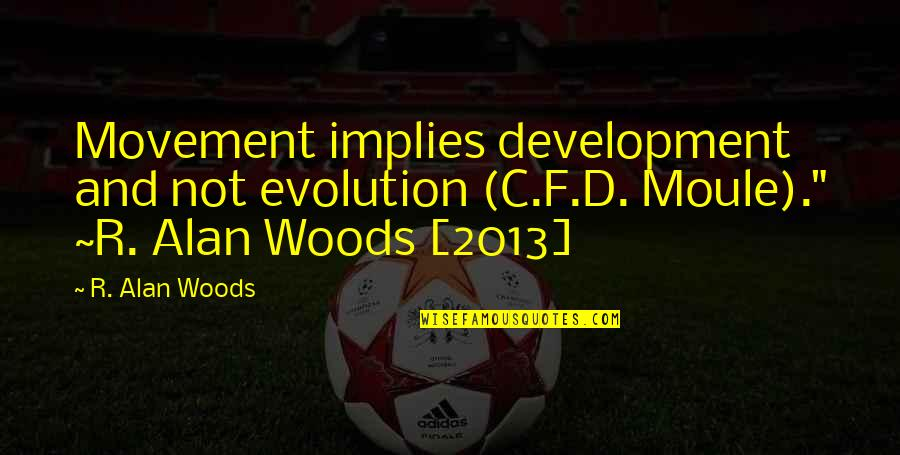 "Coach Chris Petersen Quotes By R. Alan Woods: Movement implies development and not evolution (C.F.D. Moule)."""