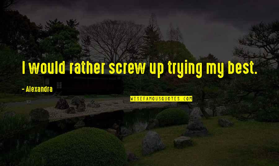 Coaching Institute Quotes By Alexandra: I would rather screw up trying my best.