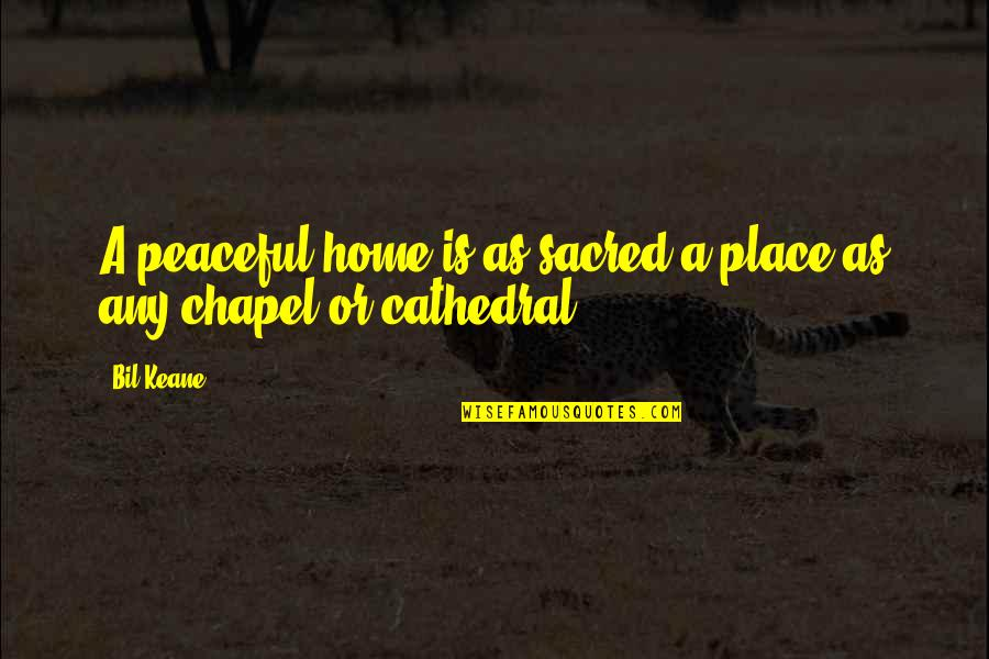 Coaching Institute Quotes By Bil Keane: A peaceful home is as sacred a place