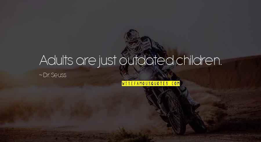 Coaching Institute Quotes By Dr. Seuss: Adults are just outdated children.