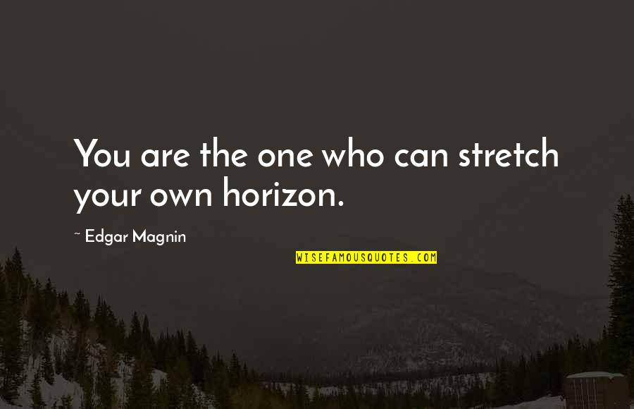 Coaching Institute Quotes By Edgar Magnin: You are the one who can stretch your