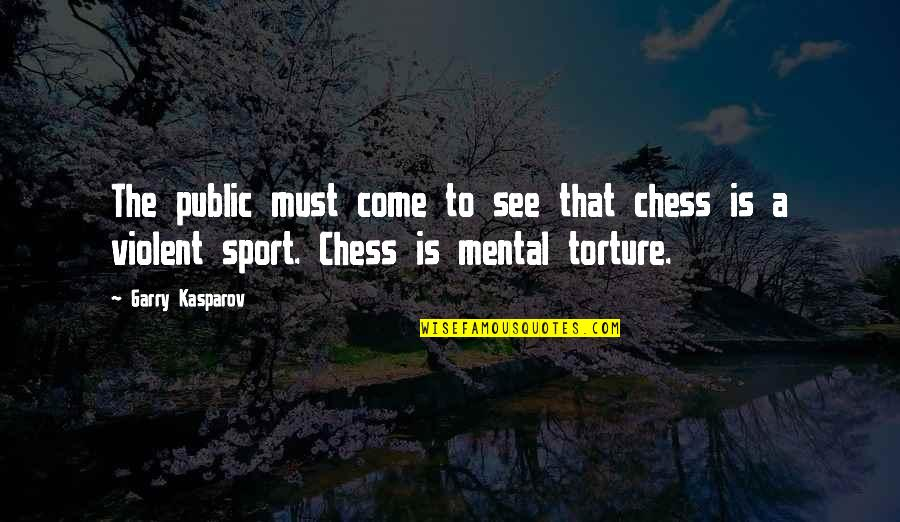 Coaching Institute Quotes By Garry Kasparov: The public must come to see that chess