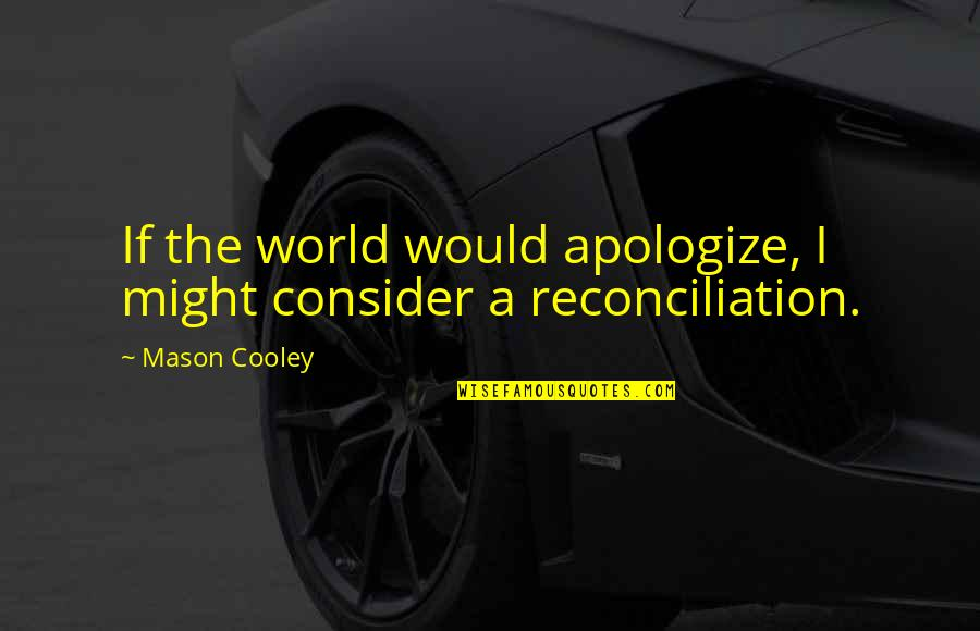 Coaching Institute Quotes By Mason Cooley: If the world would apologize, I might consider