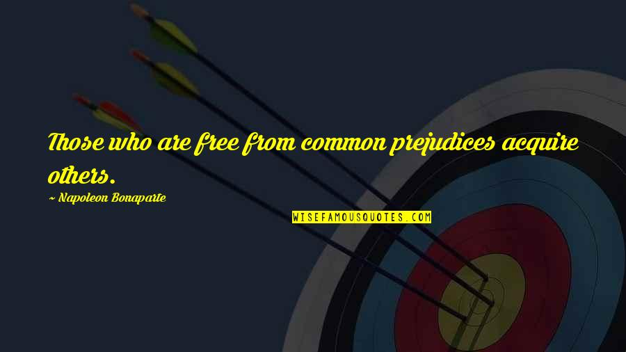 Coaching Institute Quotes By Napoleon Bonaparte: Those who are free from common prejudices acquire