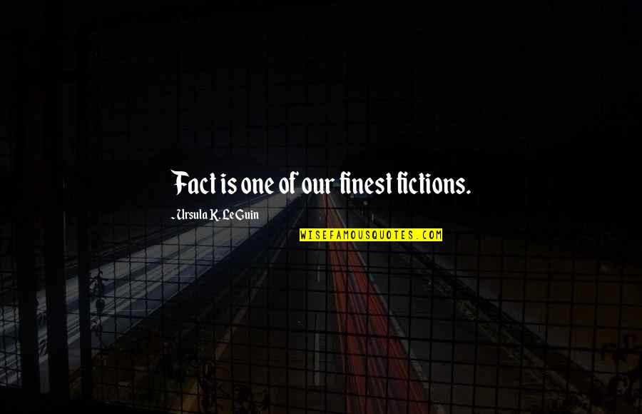 Coaching Institute Quotes By Ursula K. Le Guin: Fact is one of our finest fictions.