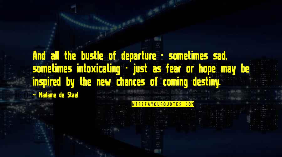 Coahuiltecans Quotes By Madame De Stael: And all the bustle of departure - sometimes