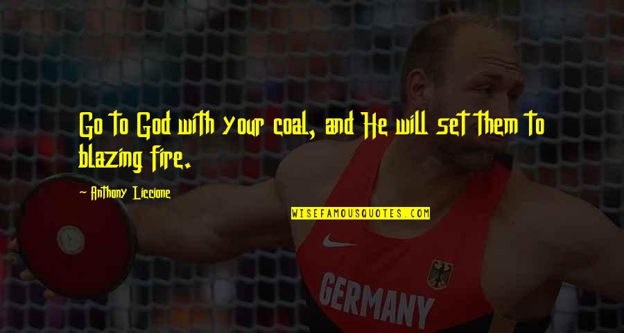 Coal Fire Quotes By Anthony Liccione: Go to God with your coal, and He