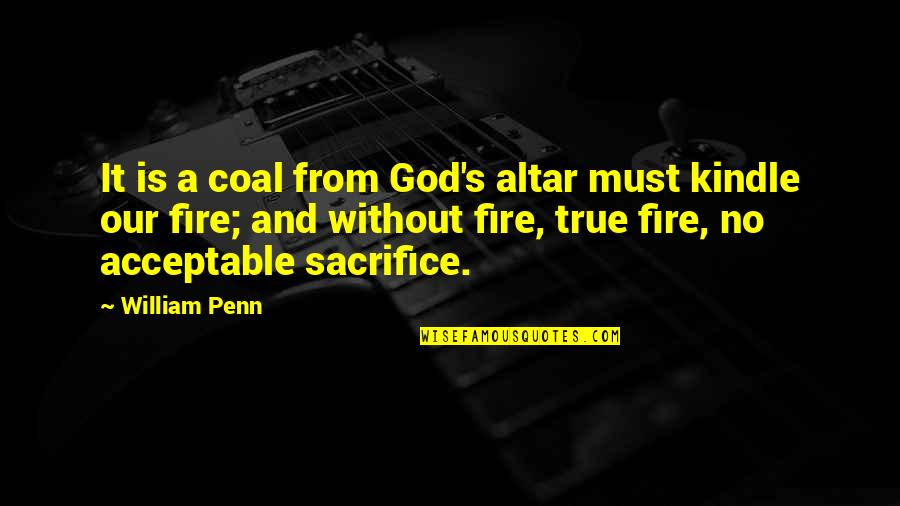 Coal Fire Quotes By William Penn: It is a coal from God's altar must