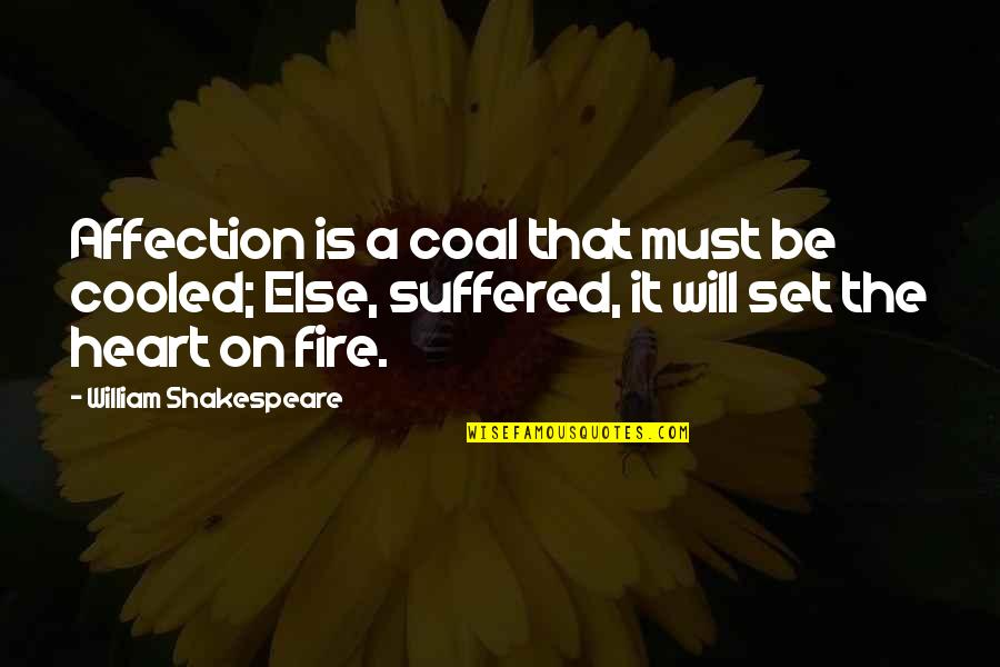 Coal Fire Quotes By William Shakespeare: Affection is a coal that must be cooled;